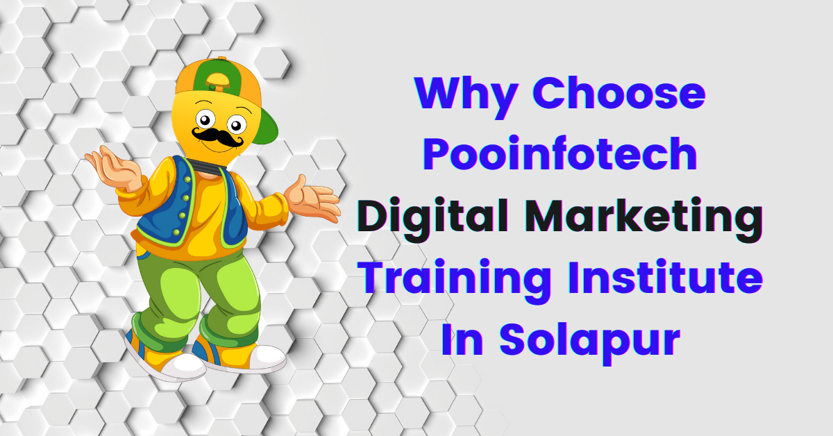 Why Choose Pooinfotech Digital Marketing Institute in Solapur?